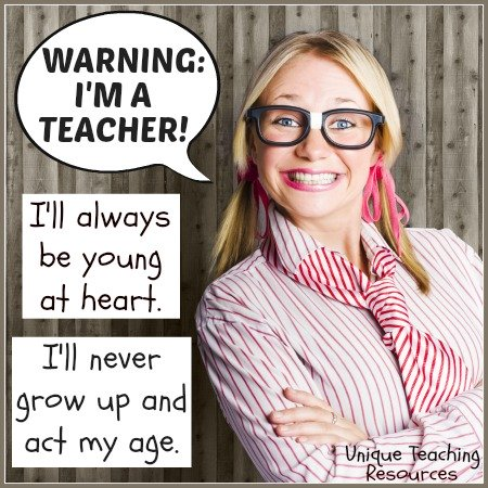 I am a teacher. I'll always be young at heart.