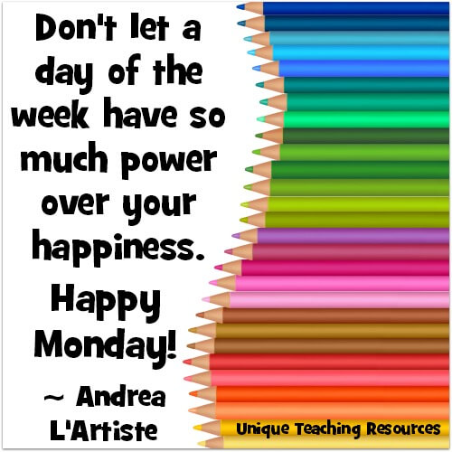 Don't let a day of the week have so much power over your happiness. Happy Monday!   ~ Andrea L'Artiste