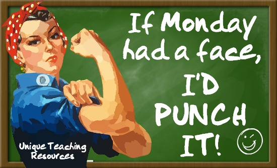Quote:  If Monday had a face, I'd punch it.