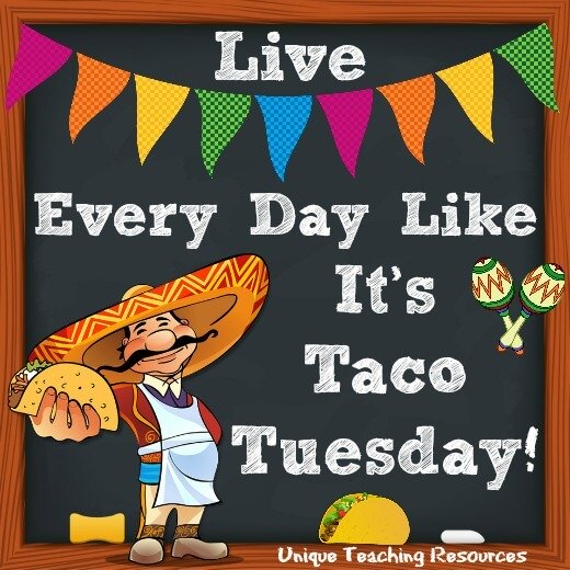 Funny Tuesday Quote:  Live every day like it's Taco Tuesday.