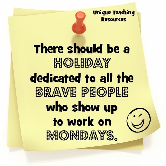 Quote:  There should be a holiday dedicated to all the brave people who show up to work on Mondays.
