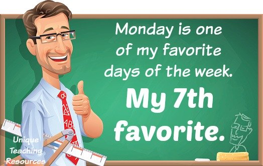 Quote:  Monday is one of my favorite days of the week.  My 7th favorite.