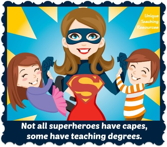 Not all superheroes have capes, some have teaching degrees.