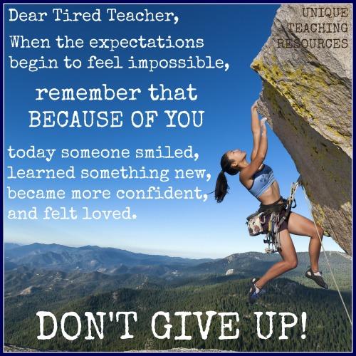 Dear Tired Teacher:  Don't Give Up