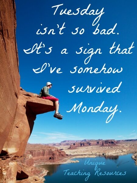 Quote:  Tuesday isn't so bad.  It's a sign that I've somehow survived Monday.